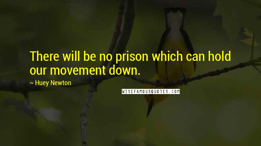 Huey Newton quotes: There will be no prison which can hold our movement down.