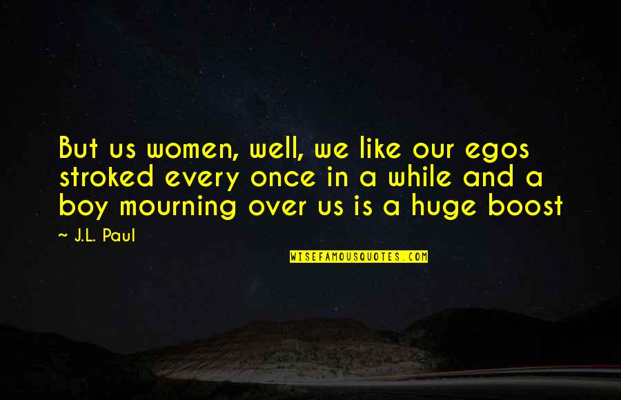 Huge Egos Quotes By J.L. Paul: But us women, well, we like our egos