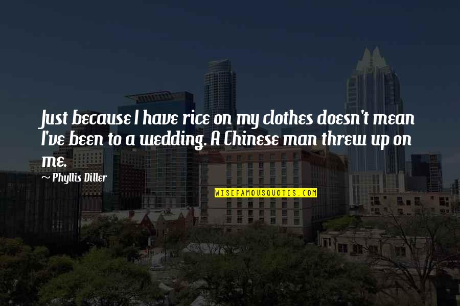 Huge Egos Quotes By Phyllis Diller: Just because I have rice on my clothes