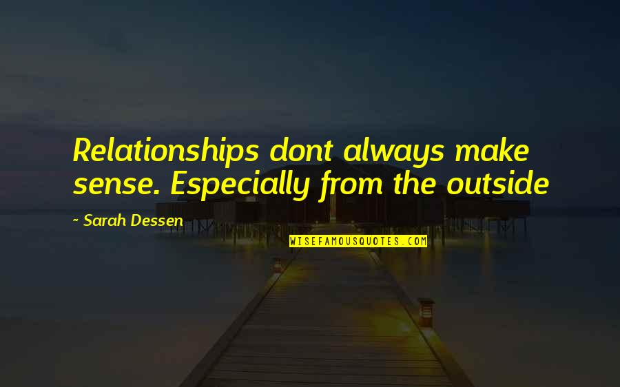 Huge Egos Quotes By Sarah Dessen: Relationships dont always make sense. Especially from the