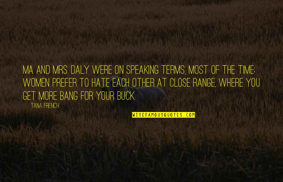 Huge Egos Quotes By Tana French: Ma and Mrs. Daly were on speaking terms,