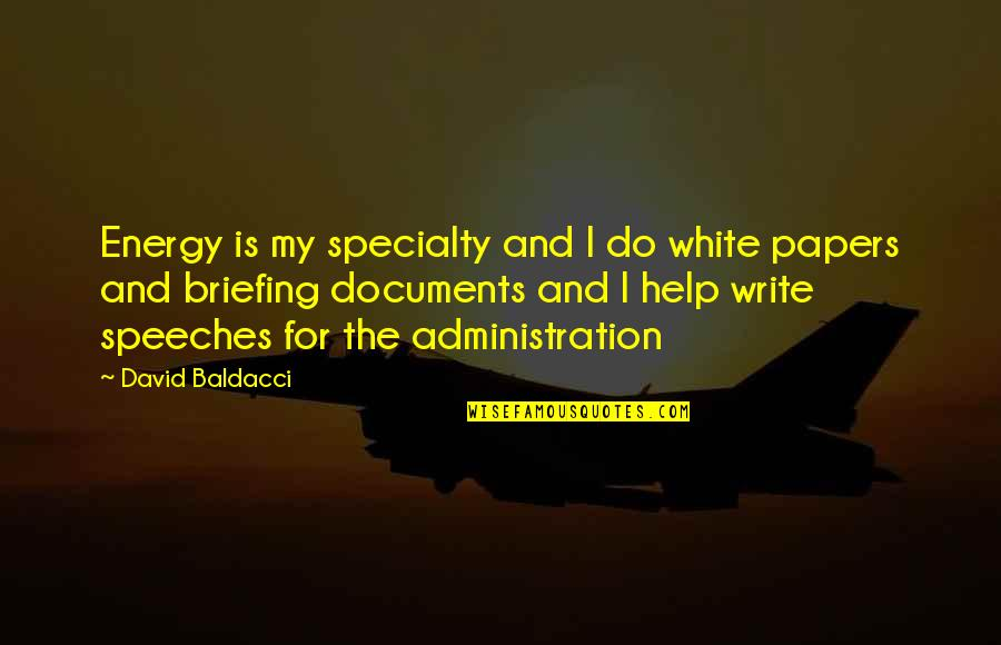 Huggy Pan Quotes By David Baldacci: Energy is my specialty and I do white