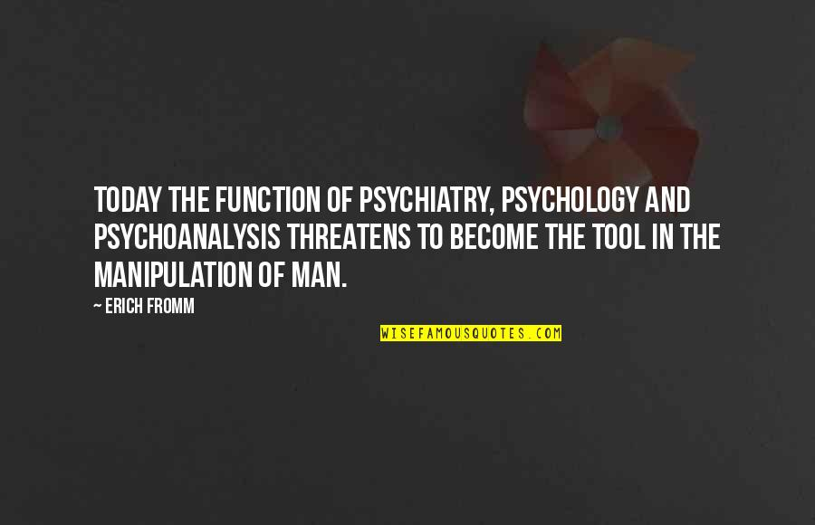 Huggy Pan Quotes By Erich Fromm: Today the function of psychiatry, psychology and psychoanalysis