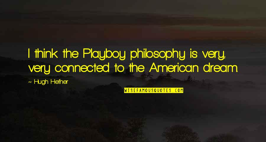Hugh Hefner Playboy Quotes By Hugh Hefner: I think the Playboy philosophy is very, very
