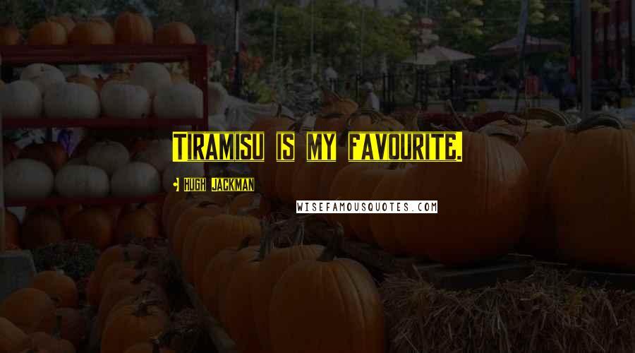 Hugh Jackman quotes: Tiramisu is my favourite.