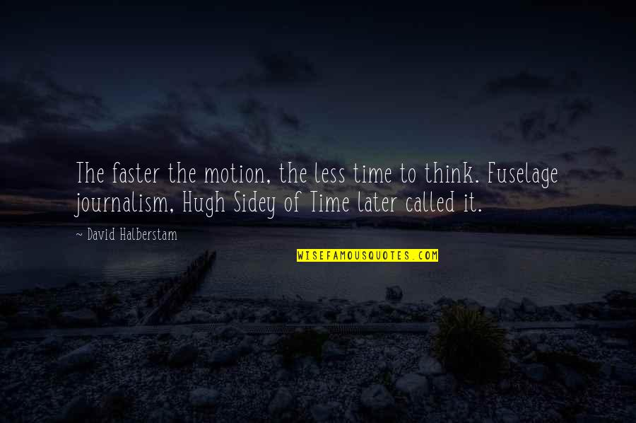 Hugh Sidey Quotes By David Halberstam: The faster the motion, the less time to