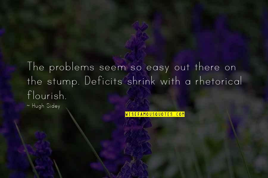Hugh Sidey Quotes By Hugh Sidey: The problems seem so easy out there on