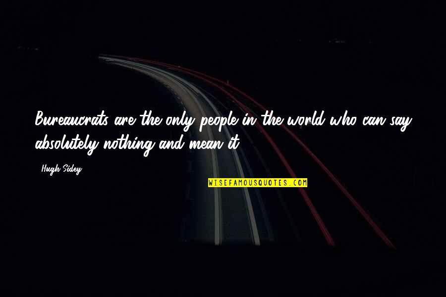 Hugh Sidey Quotes By Hugh Sidey: Bureaucrats are the only people in the world
