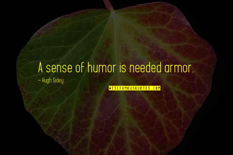 Hugh Sidey Quotes By Hugh Sidey: A sense of humor is needed armor.