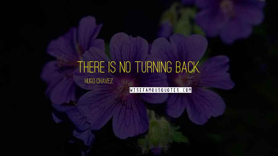 Hugo Chavez quotes: There is no turning back.