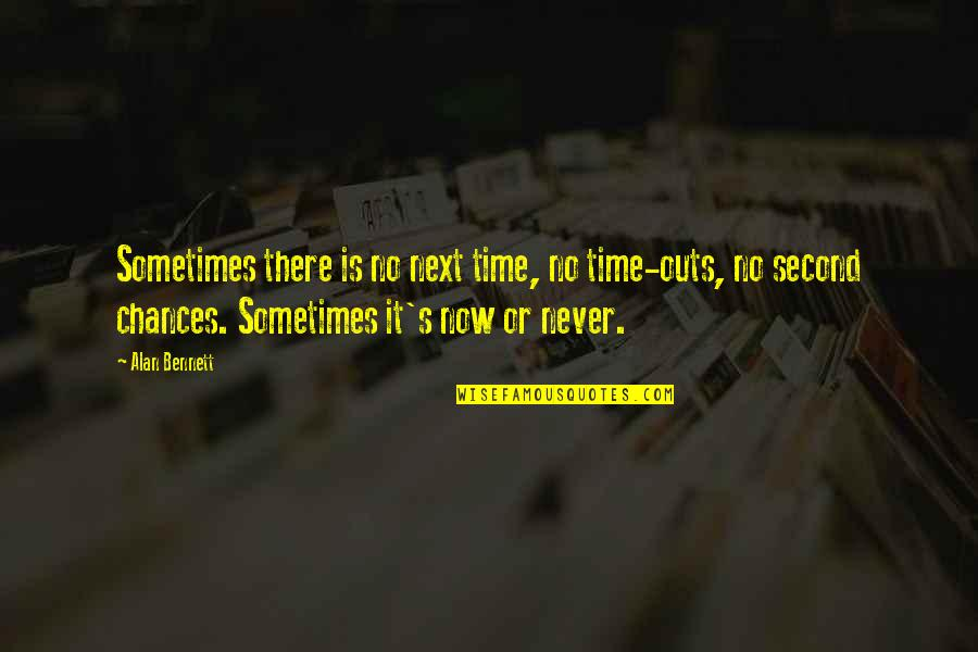 Hullah Quotes By Alan Bennett: Sometimes there is no next time, no time-outs,