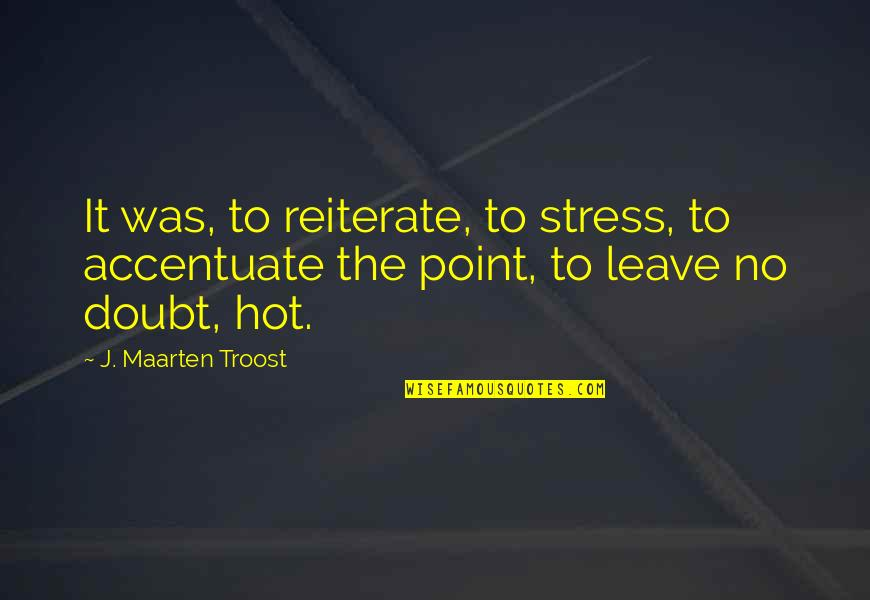Hullah Quotes By J. Maarten Troost: It was, to reiterate, to stress, to accentuate