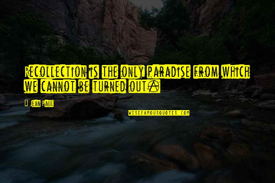 Hullah Quotes By Jean Paul: Recollection is the only paradise from which we