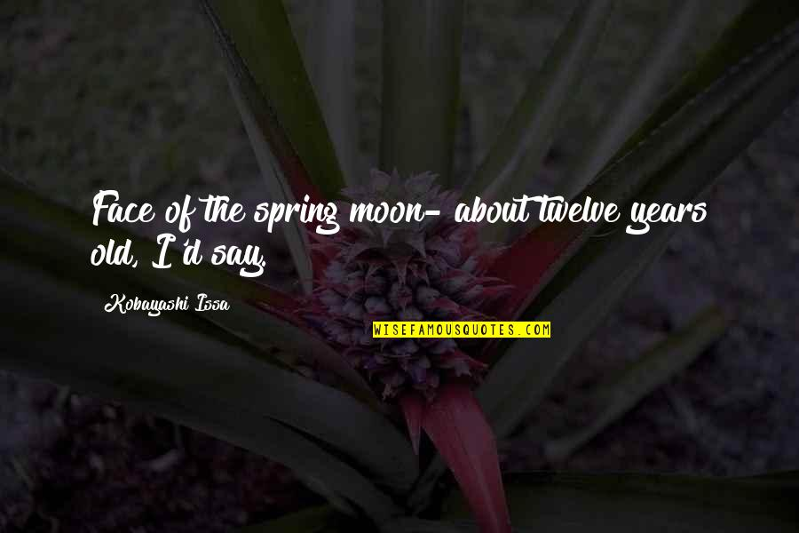 Hullah Quotes By Kobayashi Issa: Face of the spring moon- about twelve years