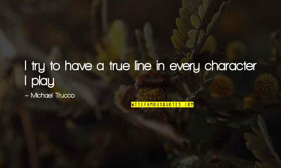 Hullah Quotes By Michael Trucco: I try to have a true line in
