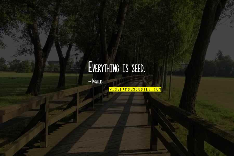 Hullah Quotes By Novalis: Everything is seed.