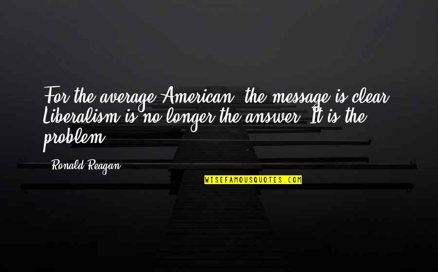 Hullah Quotes By Ronald Reagan: For the average American, the message is clear.