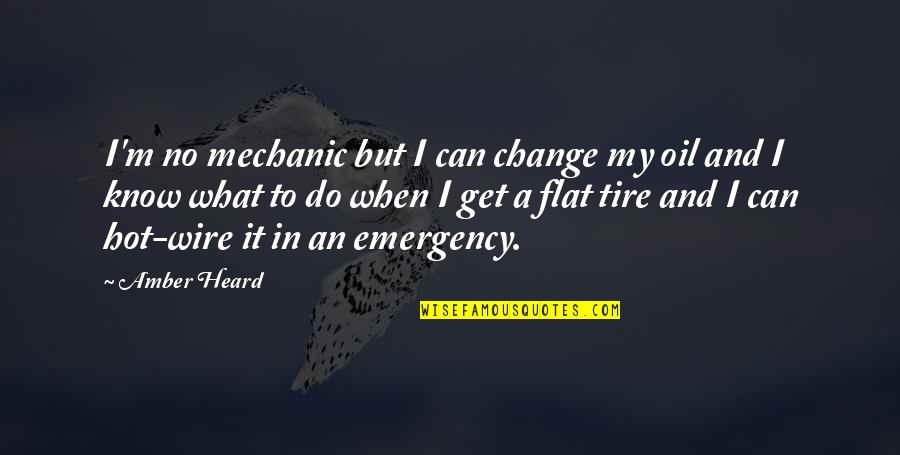 Human Commonality Quotes By Amber Heard: I'm no mechanic but I can change my