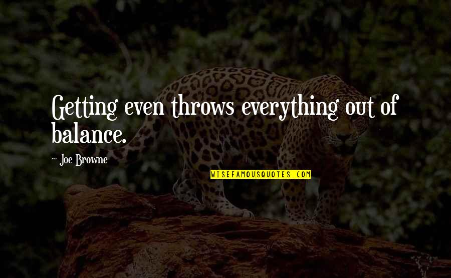 Human Commonality Quotes By Joe Browne: Getting even throws everything out of balance.