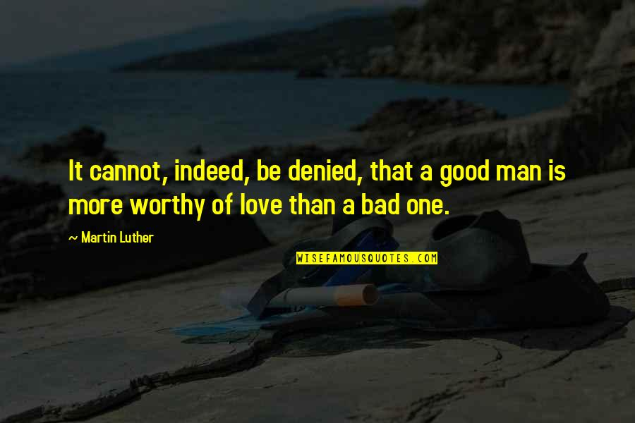 Human Commonality Quotes By Martin Luther: It cannot, indeed, be denied, that a good