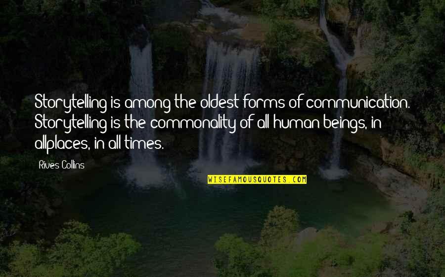 Human Commonality Quotes By Rives Collins: Storytelling is among the oldest forms of communication.