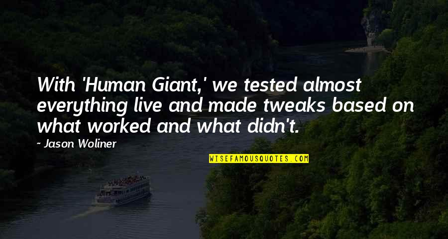 Human Giant Quotes By Jason Woliner: With 'Human Giant,' we tested almost everything live