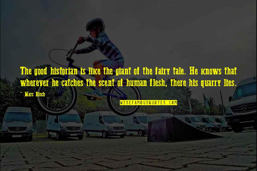 Human Giant Quotes By Marc Bloch: The good historian is like the giant of