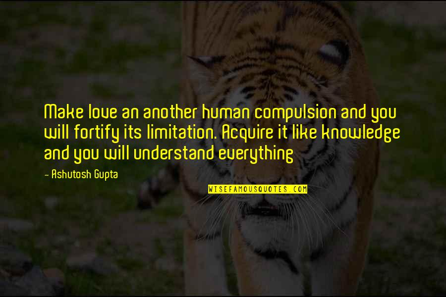 Human Limitation Quotes By Ashutosh Gupta: Make love an another human compulsion and you