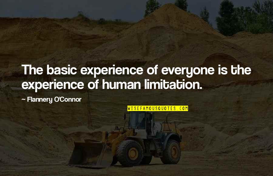 Human Limitation Quotes By Flannery O'Connor: The basic experience of everyone is the experience