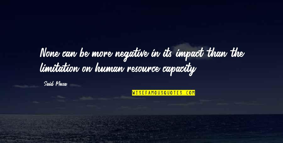 Human Limitation Quotes By Said Musa: None can be more negative in its impact