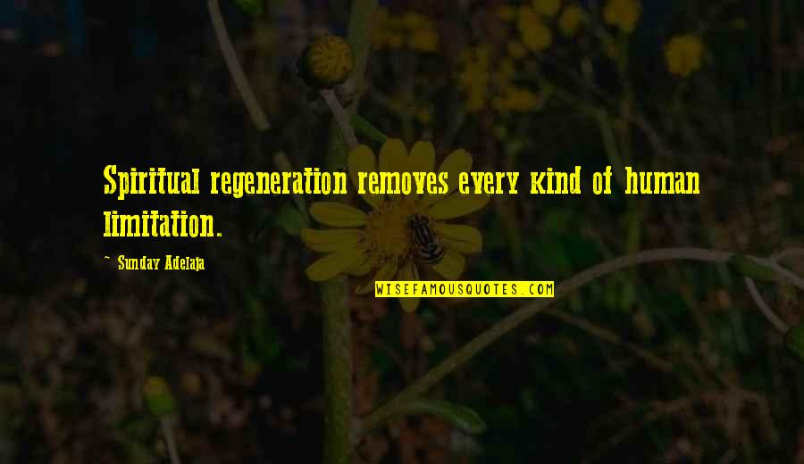 Human Limitation Quotes By Sunday Adelaja: Spiritual regeneration removes every kind of human limitation.