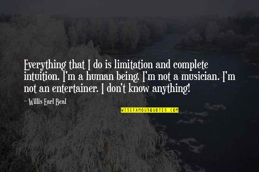 Human Limitation Quotes By Willis Earl Beal: Everything that I do is limitation and complete
