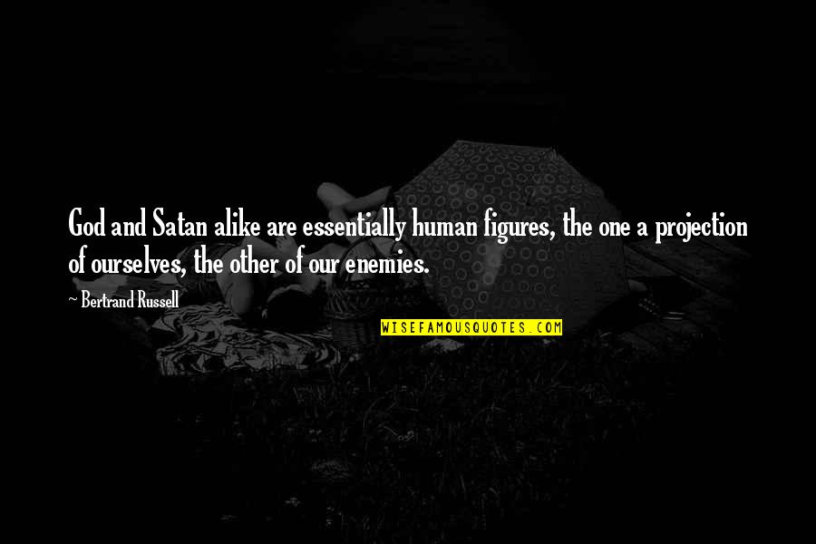 Human Projection Quotes By Bertrand Russell: God and Satan alike are essentially human figures,