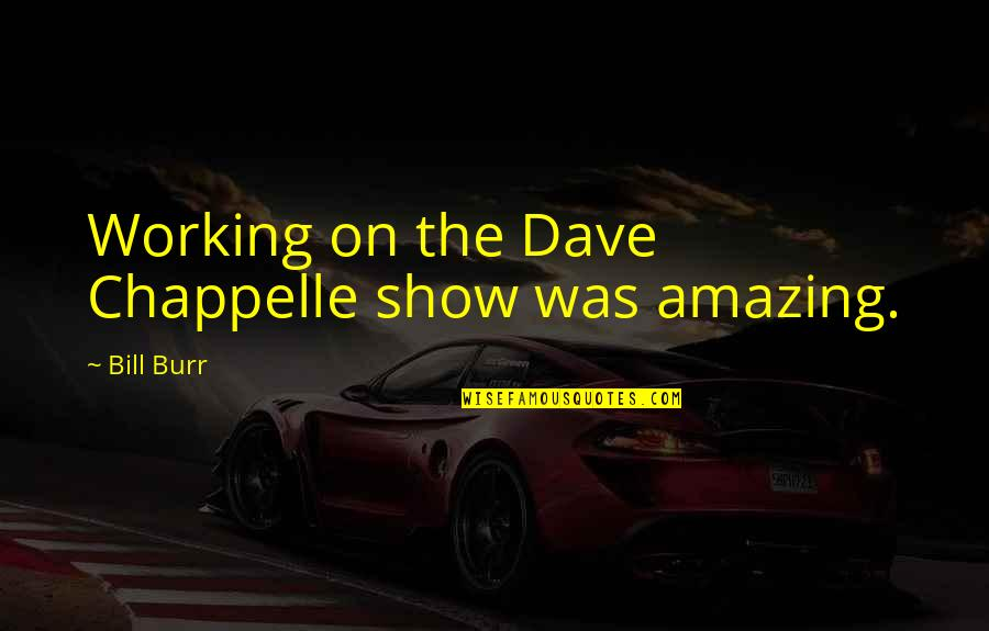 Human Resource Planning Quotes By Bill Burr: Working on the Dave Chappelle show was amazing.