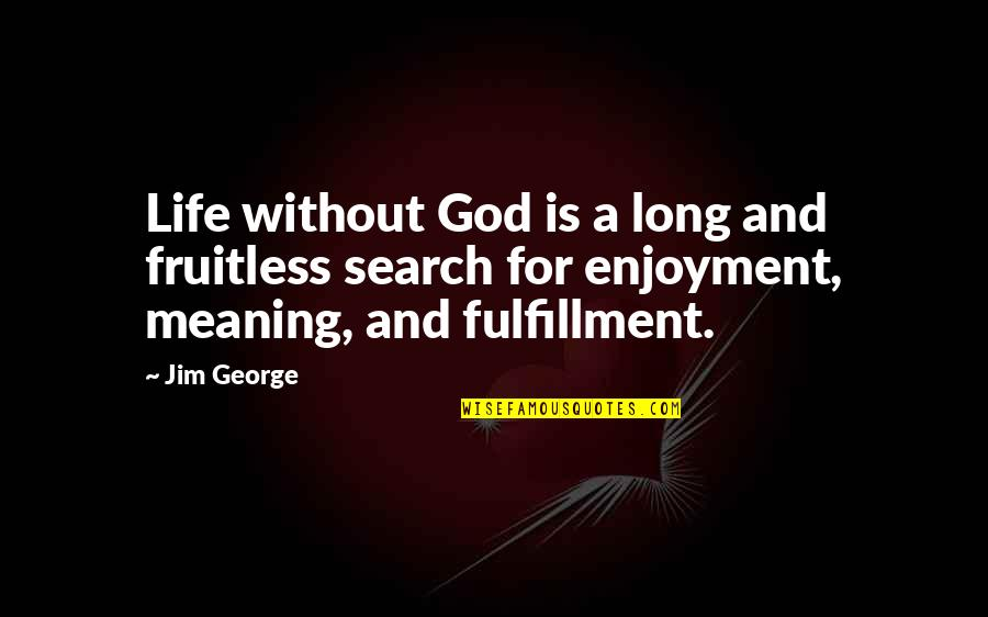 Human Resource Planning Quotes By Jim George: Life without God is a long and fruitless