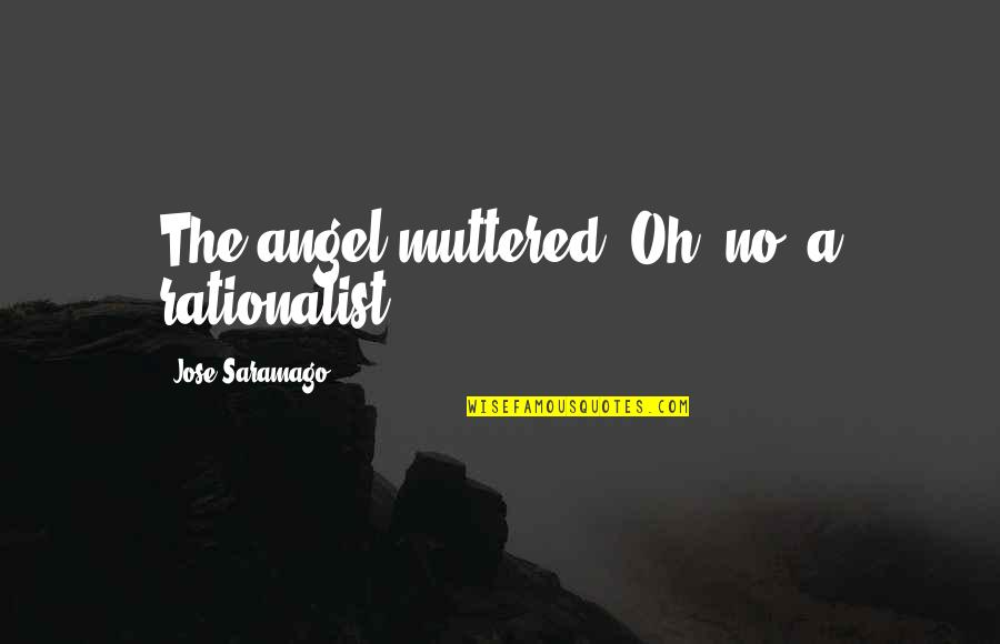 Human Resource Planning Quotes By Jose Saramago: The angel muttered, Oh, no, a rationalist,