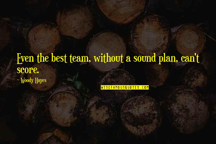 Human Resource Planning Quotes By Woody Hayes: Even the best team, without a sound plan,