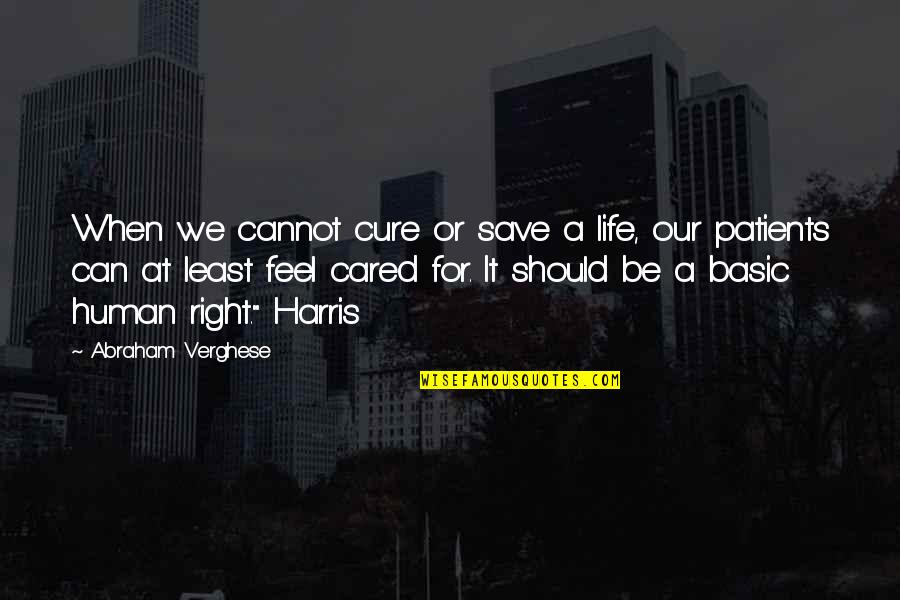 Human Right Quotes By Abraham Verghese: When we cannot cure or save a life,