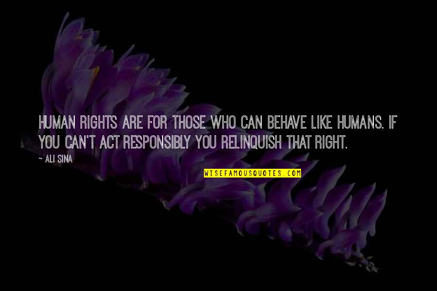 Human Right Quotes By Ali Sina: Human rights are for those who can behave