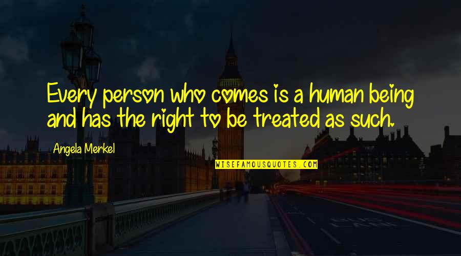Human Right Quotes By Angela Merkel: Every person who comes is a human being