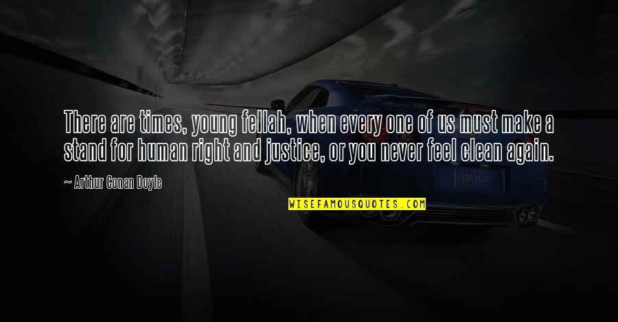 Human Right Quotes By Arthur Conan Doyle: There are times, young fellah, when every one