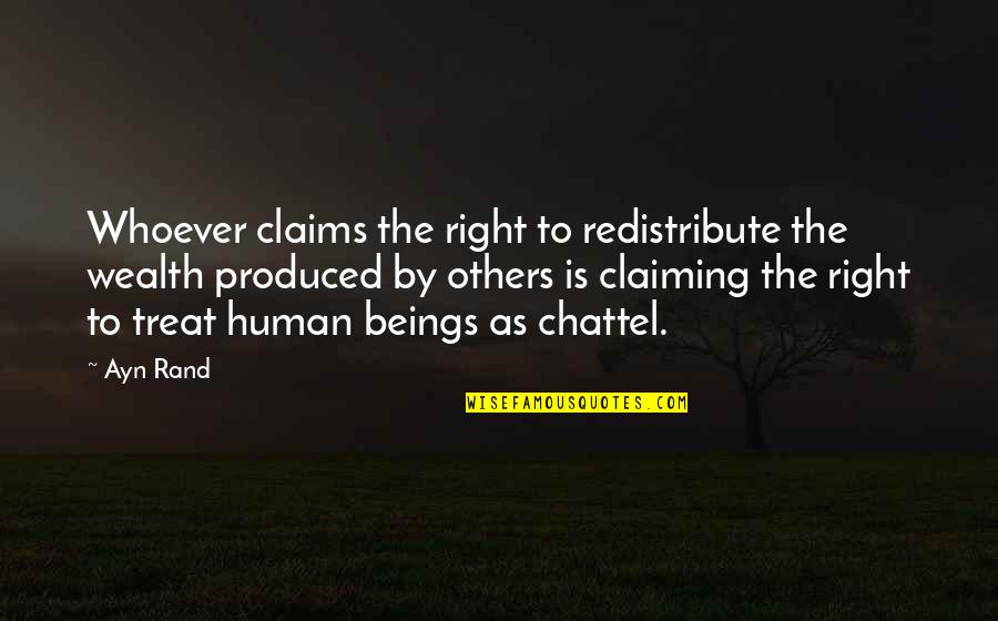 Human Right Quotes By Ayn Rand: Whoever claims the right to redistribute the wealth