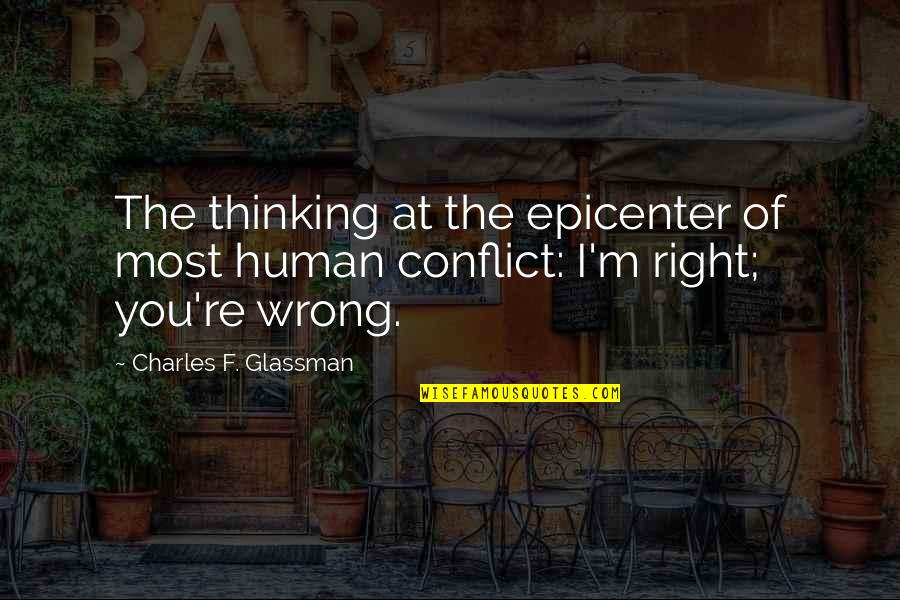Human Right Quotes By Charles F. Glassman: The thinking at the epicenter of most human