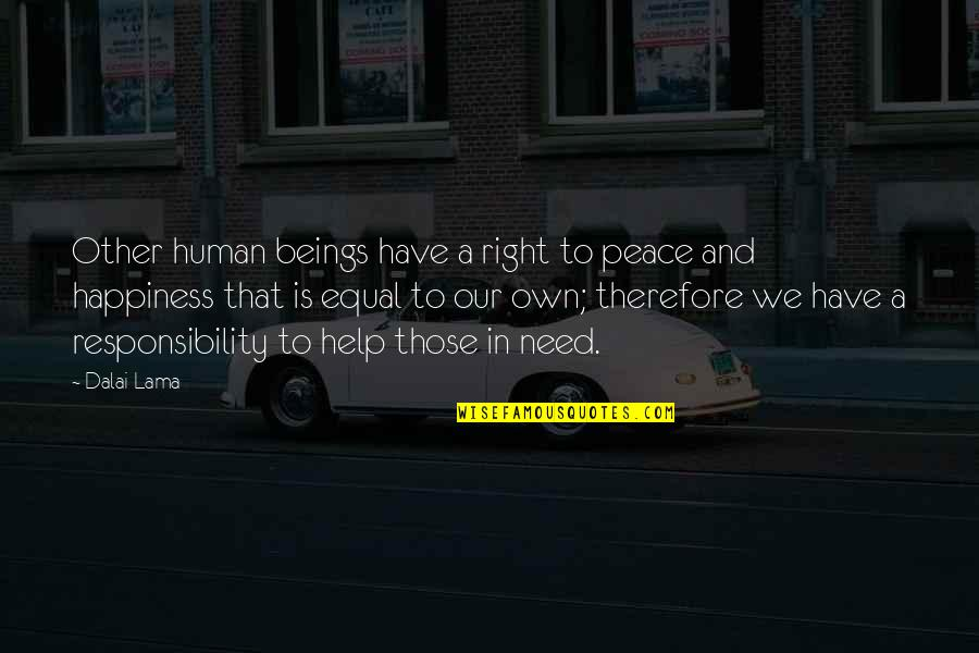 Human Right Quotes By Dalai Lama: Other human beings have a right to peace