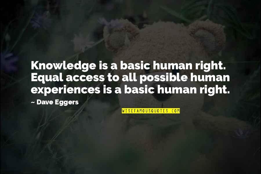 Human Right Quotes By Dave Eggers: Knowledge is a basic human right. Equal access