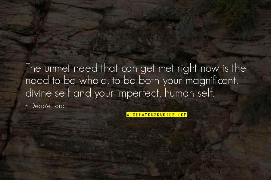 Human Right Quotes By Debbie Ford: The unmet need that can get met right