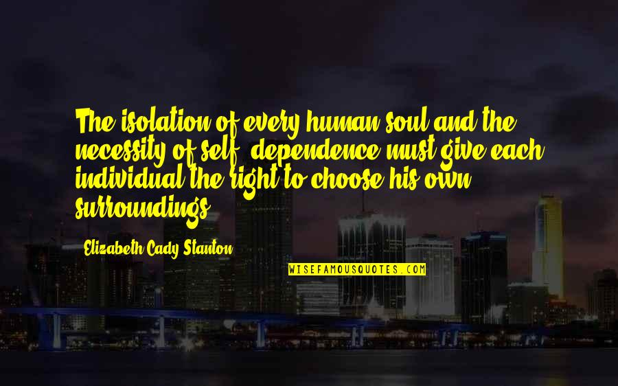 Human Right Quotes By Elizabeth Cady Stanton: The isolation of every human soul and the
