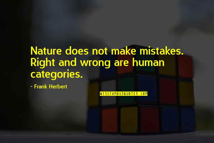 Human Right Quotes By Frank Herbert: Nature does not make mistakes. Right and wrong