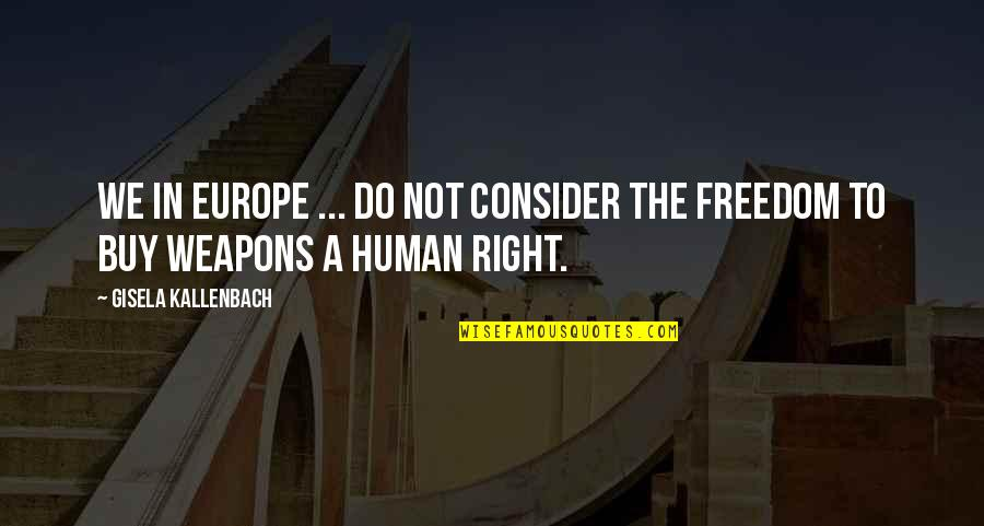 Human Right Quotes By Gisela Kallenbach: We in Europe ... do not consider the