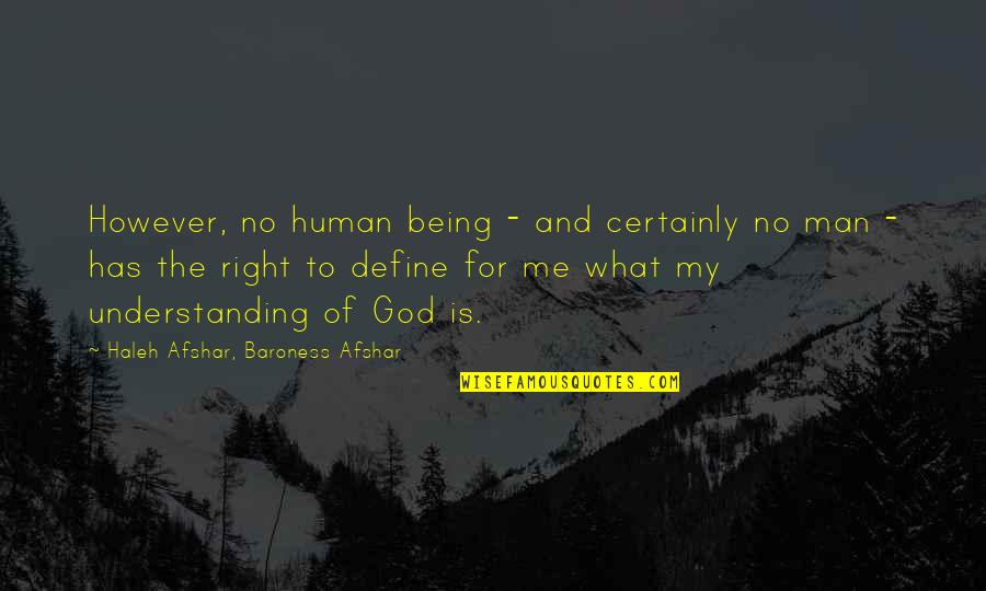 Human Right Quotes By Haleh Afshar, Baroness Afshar: However, no human being - and certainly no